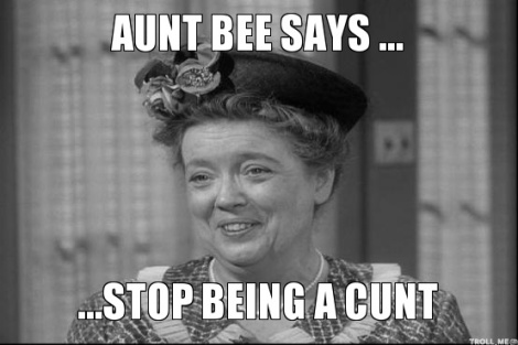 aunt-bee-says-stop-being-a-cunt